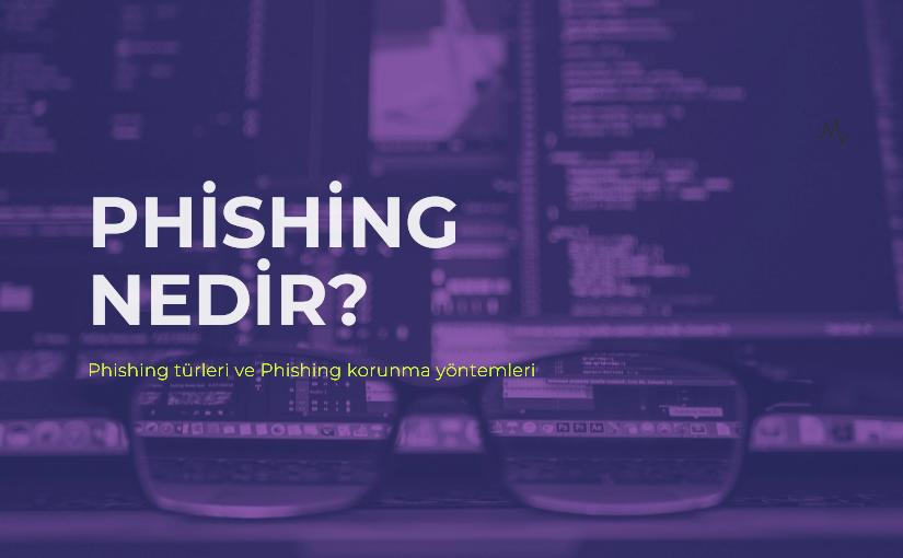 Phishing Nedir? Phishing Türleri